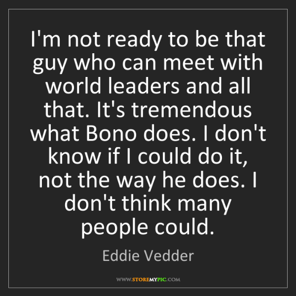 Eddie Vedder: I'm not ready to be that guy who can meet with world...