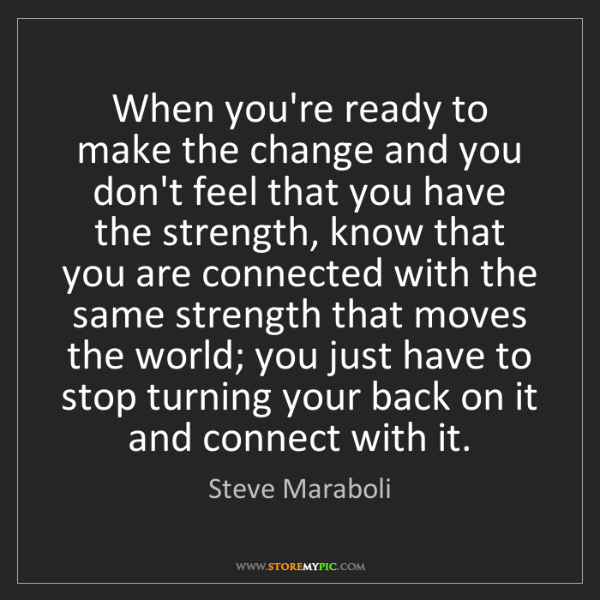 Steve Maraboli: When you're ready to make the change and you don't feel...