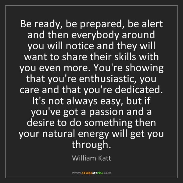 William Katt: Be ready, be prepared, be alert and then everybody around...