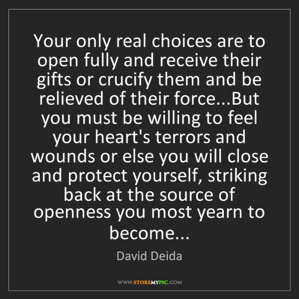 David Deida: Your only real choices are to open fully and receive...