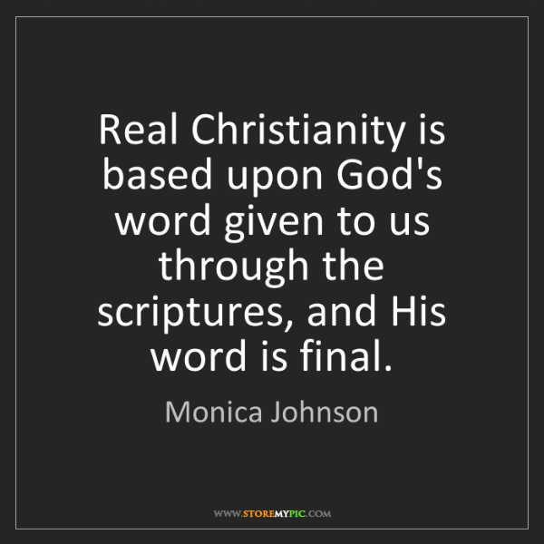 Monica Johnson: Real Christianity is based upon God's word given to us...