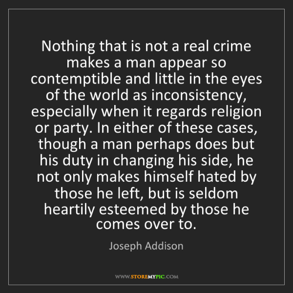 Joseph Addison: Nothing that is not a real crime makes a man appear so...