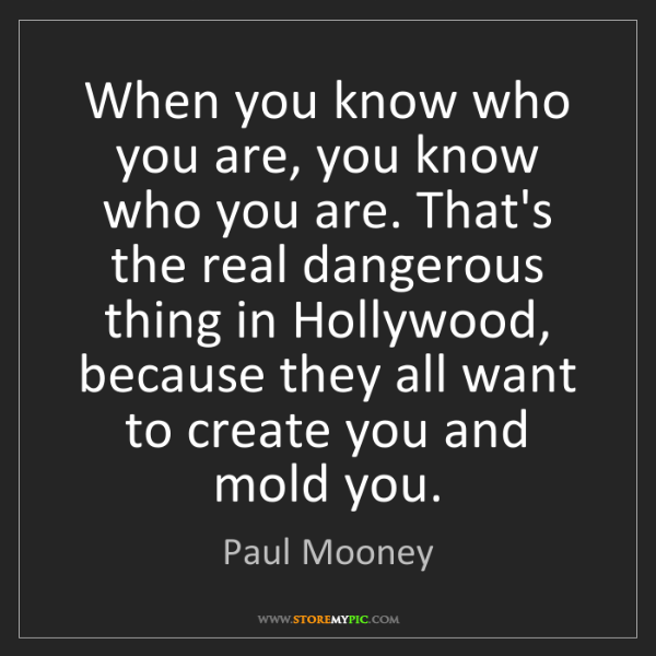 Paul Mooney: When you know who you are, you know who you are. That's...