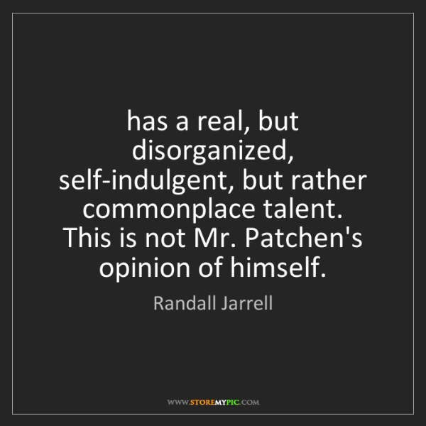 Randall Jarrell: has a real, but disorganized, self-indulgent, but rather...