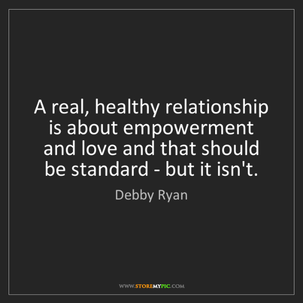 Debby Ryan: A real, healthy relationship is about empowerment and...
