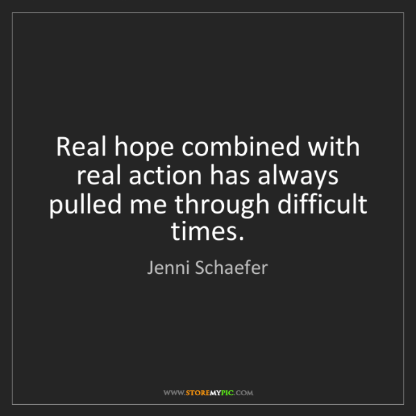 Jenni Schaefer: Real hope combined with real action has always pulled...