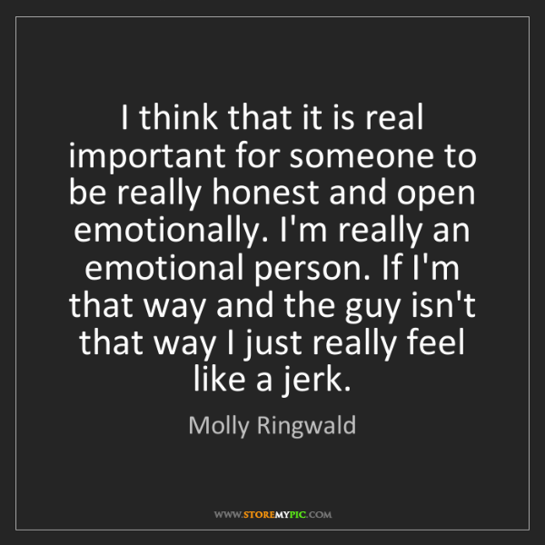 Molly Ringwald: I think that it is real important for someone to be really...