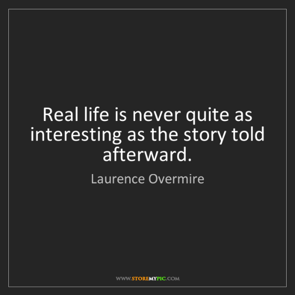 Laurence Overmire: Real life is never quite as interesting as the story...