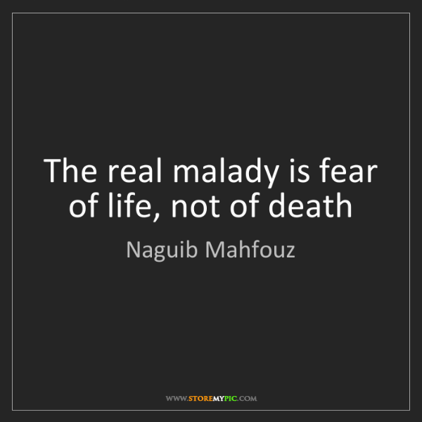 Naguib Mahfouz: The real malady is fear of life, not of death