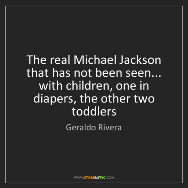 Geraldo Rivera: The real Michael Jackson that has not been seen... with...