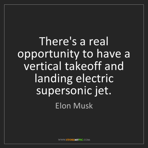 Elon Musk: There's a real opportunity to have a vertical takeoff...
