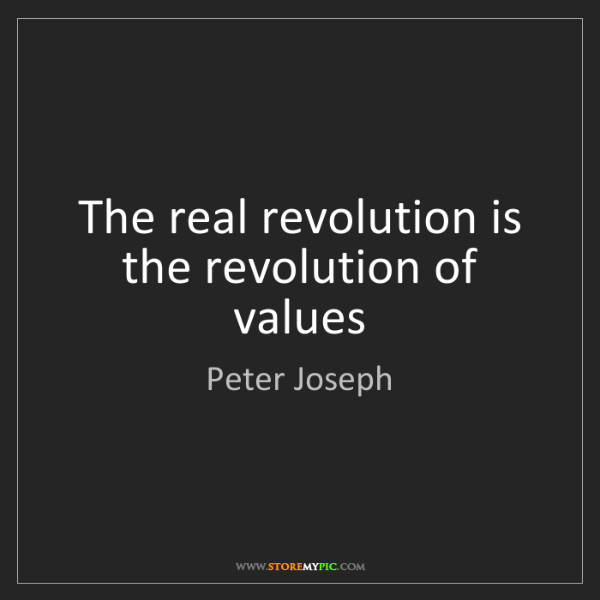 Peter Joseph: The real revolution is the revolution of values