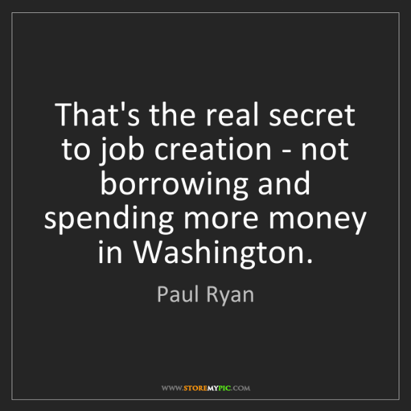 Paul Ryan: That's the real secret to job creation - not borrowing...