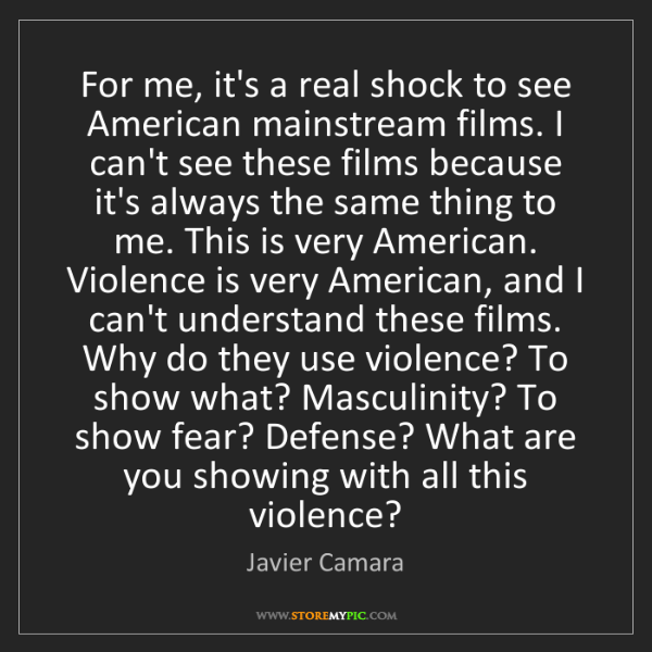 Javier Camara: For me, it's a real shock to see American mainstream...