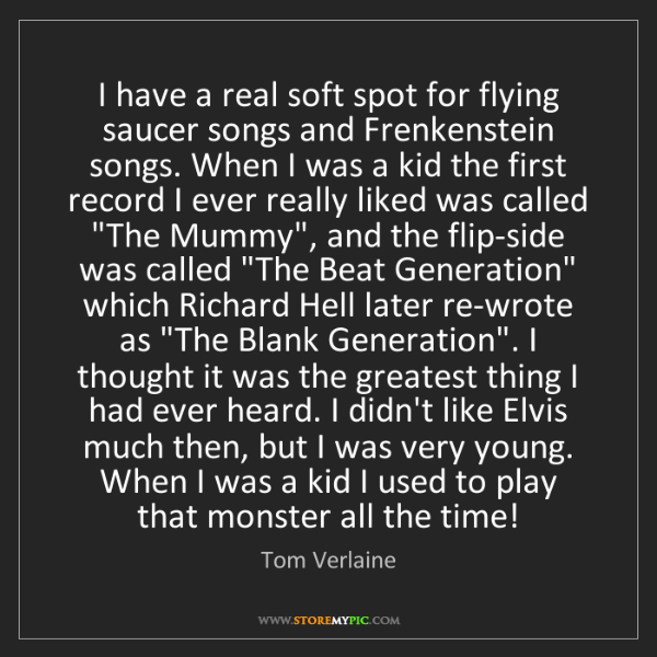 Tom Verlaine: I have a real soft spot for flying saucer songs and Frenkenstein...