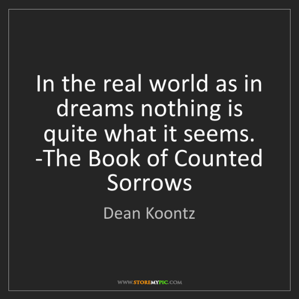 Dean Koontz: In the real world as in dreams nothing is quite what...
