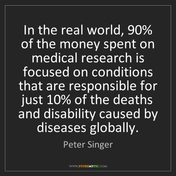 Peter Singer: In the real world, 90% of the money spent on medical...