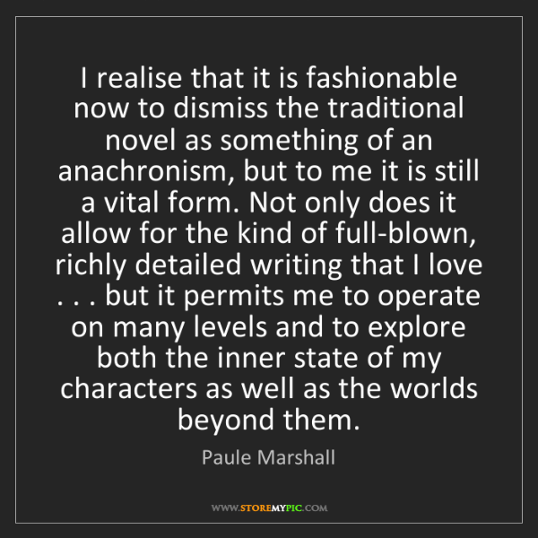 Paule Marshall: I realise that it is fashionable now to dismiss the traditional...