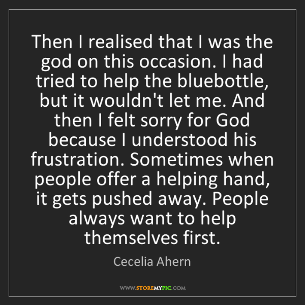 Cecelia Ahern: Then I realised that I was the god on this occasion....