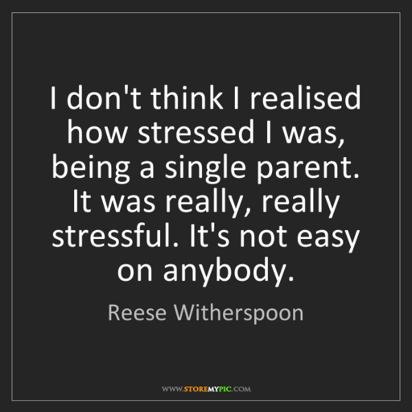 Reese Witherspoon: I don't think I realised how stressed I was, being a...