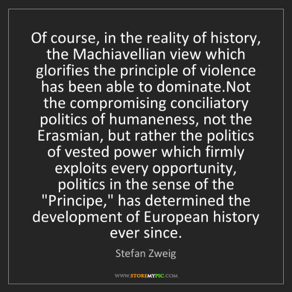 Stefan Zweig: Of course, in the reality of history, the Machiavellian...
