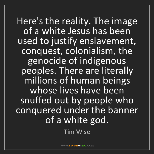 Tim Wise: Here's the reality. The image of a white Jesus has been...