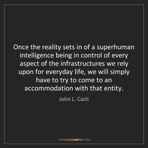 John L. Casti: Once the reality sets in of a superhuman intelligence...