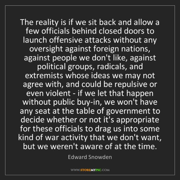 Edward Snowden: The reality is if we sit back and allow a few officials...