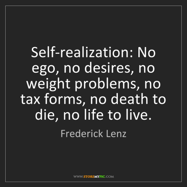 Frederick Lenz: Self-realization: No ego, no desires, no weight problems,...