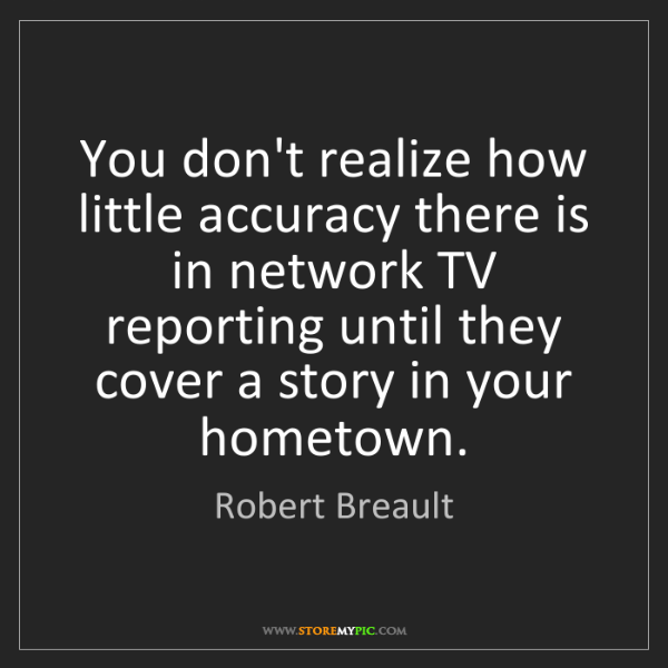 Robert Breault: You don't realize how little accuracy there is in network...