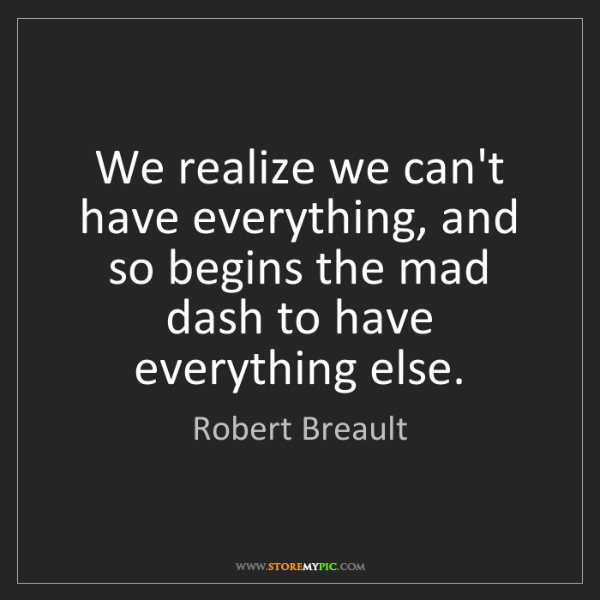 Robert Breault: We realize we can't have everything, and so begins the...