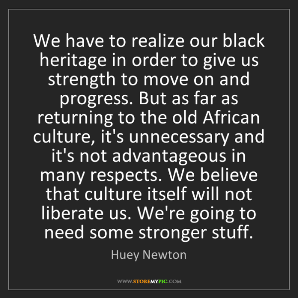 Huey Newton: We have to realize our black heritage in order to give...