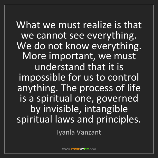 Iyanla Vanzant: What we must realize is that we cannot see everything....