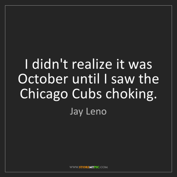 Jay Leno: I didn't realize it was October until I saw the Chicago...