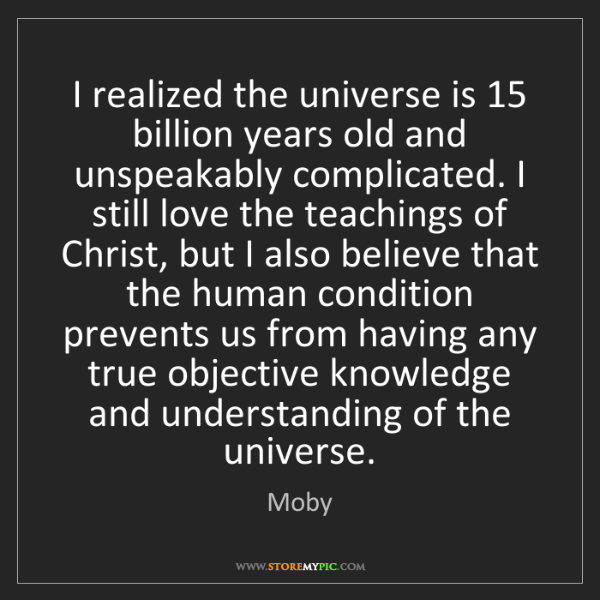 Moby: I realized the universe is 15 billion years old and unspeakably...