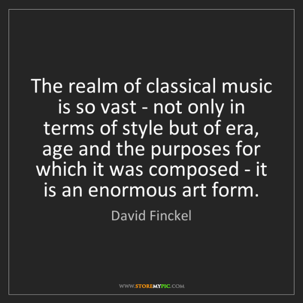 David Finckel: The realm of classical music is so vast - not only in...