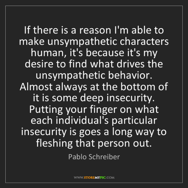 Pablo Schreiber: If there is a reason I'm able to make unsympathetic characters...