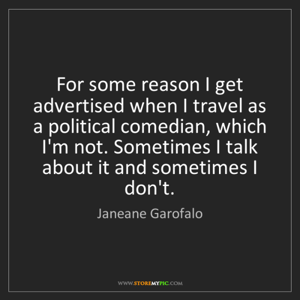 Janeane Garofalo: For some reason I get advertised when I travel as a political...