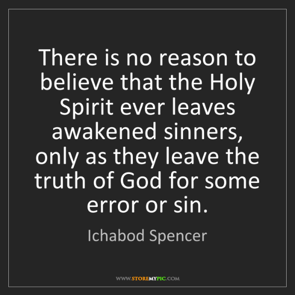 Ichabod Spencer: There is no reason to believe that the Holy Spirit ever...