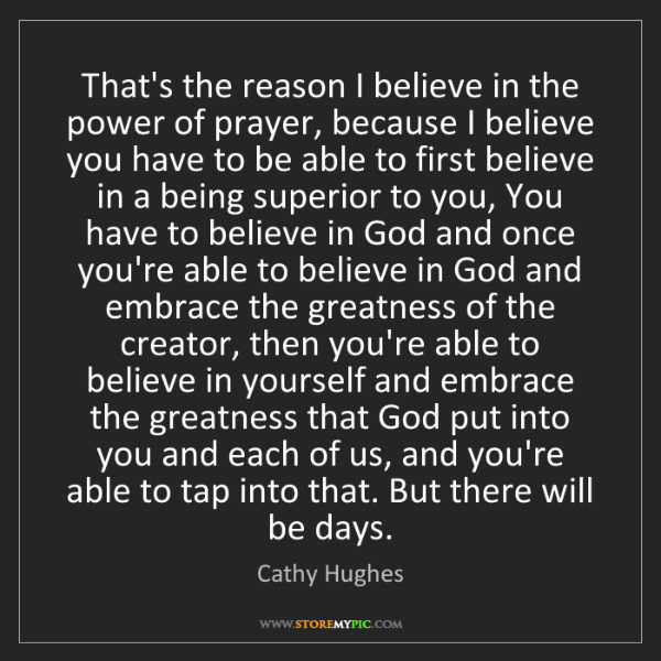 Cathy Hughes: That's the reason I believe in the power of prayer, because...