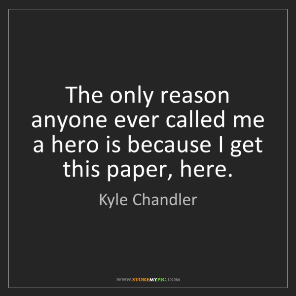 Kyle Chandler: The only reason anyone ever called me a hero is because...
