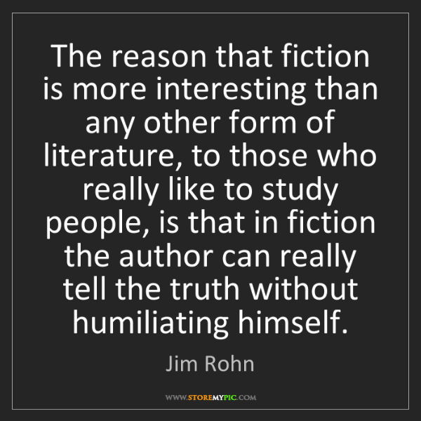 Jim Rohn: The reason that fiction is more interesting than any...