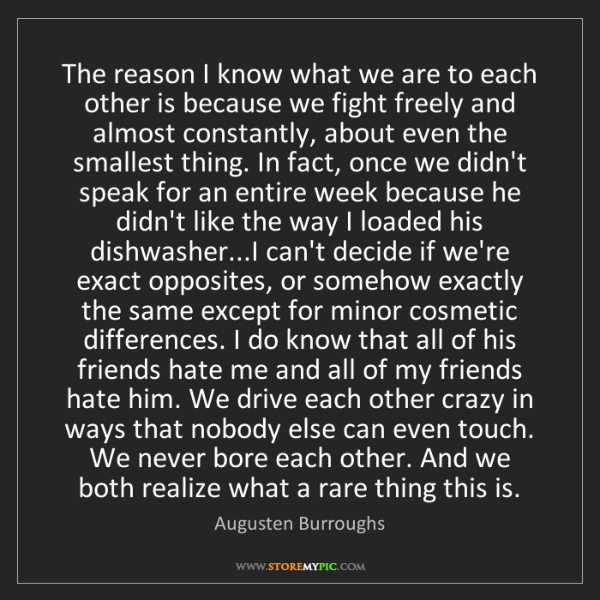 Augusten Burroughs: The reason I know what we are to each other is because...