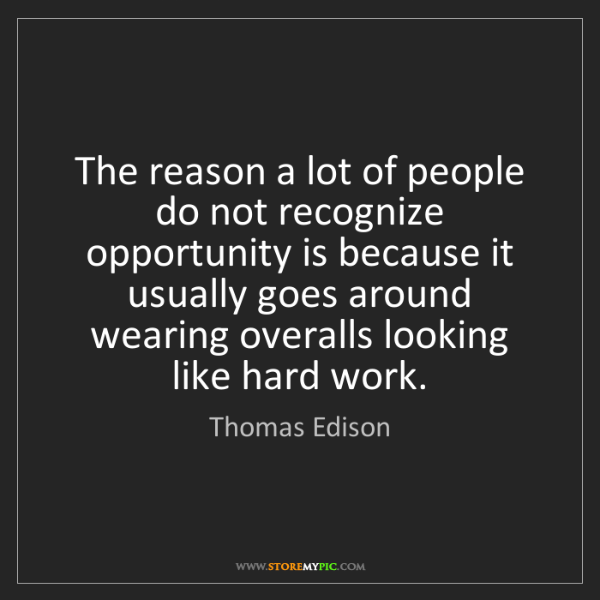 Thomas Edison: The reason a lot of people do not recognize opportunity...