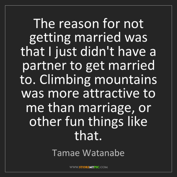 Tamae Watanabe: The reason for not getting married was that I just didn't...