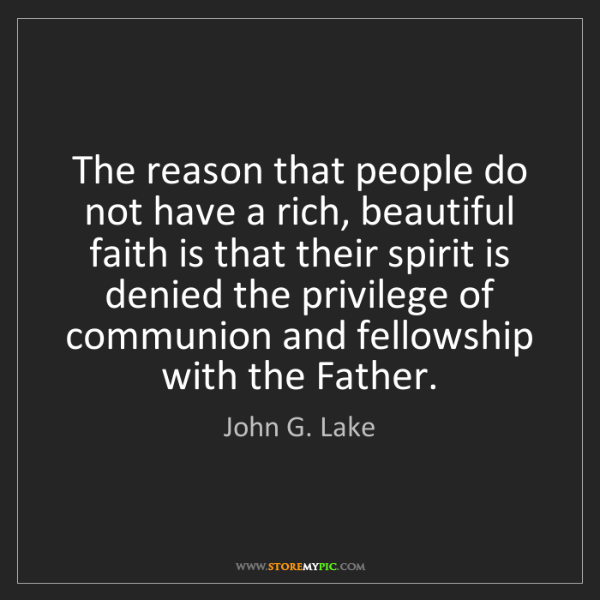 John G. Lake: The reason that people do not have a rich, beautiful...