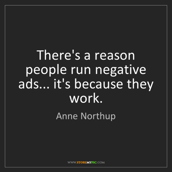 Anne Northup: There's a reason people run negative ads... it's because...