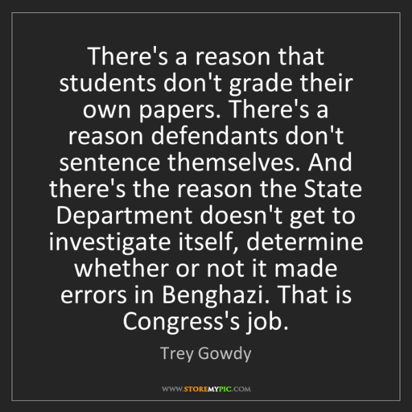 Trey Gowdy: There's a reason that students don't grade their own...