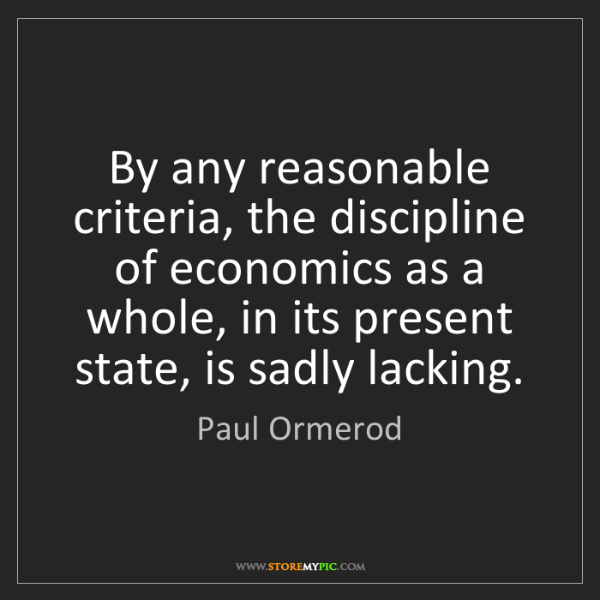 Paul Ormerod: By any reasonable criteria, the discipline of economics...