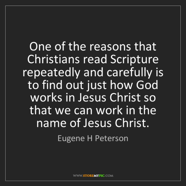 Eugene H Peterson: One of the reasons that Christians read Scripture repeatedly...